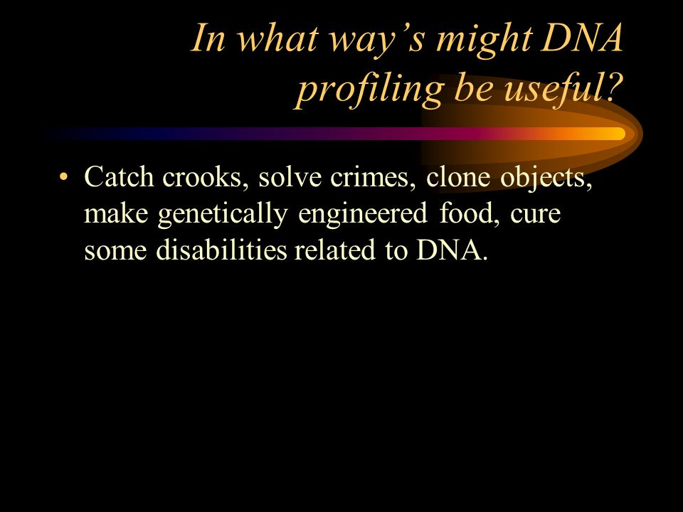 In what way's might DNA profiling be useful