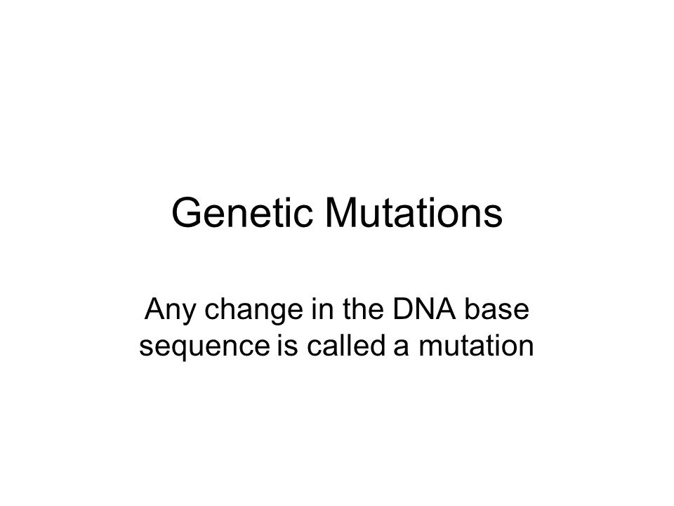 Any change in the DNA base sequence is called a mutation