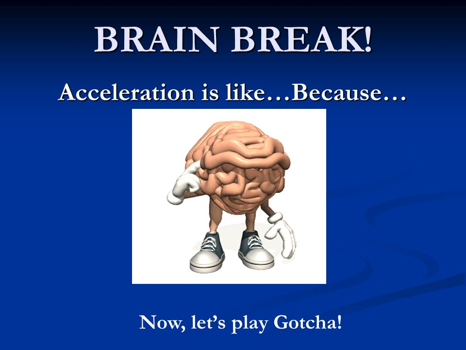Acceleration is like…Because…