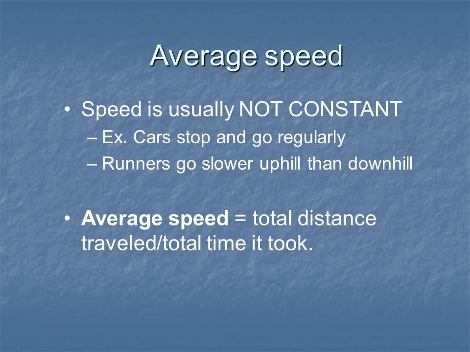 Average speed Speed is usually NOT CONSTANT