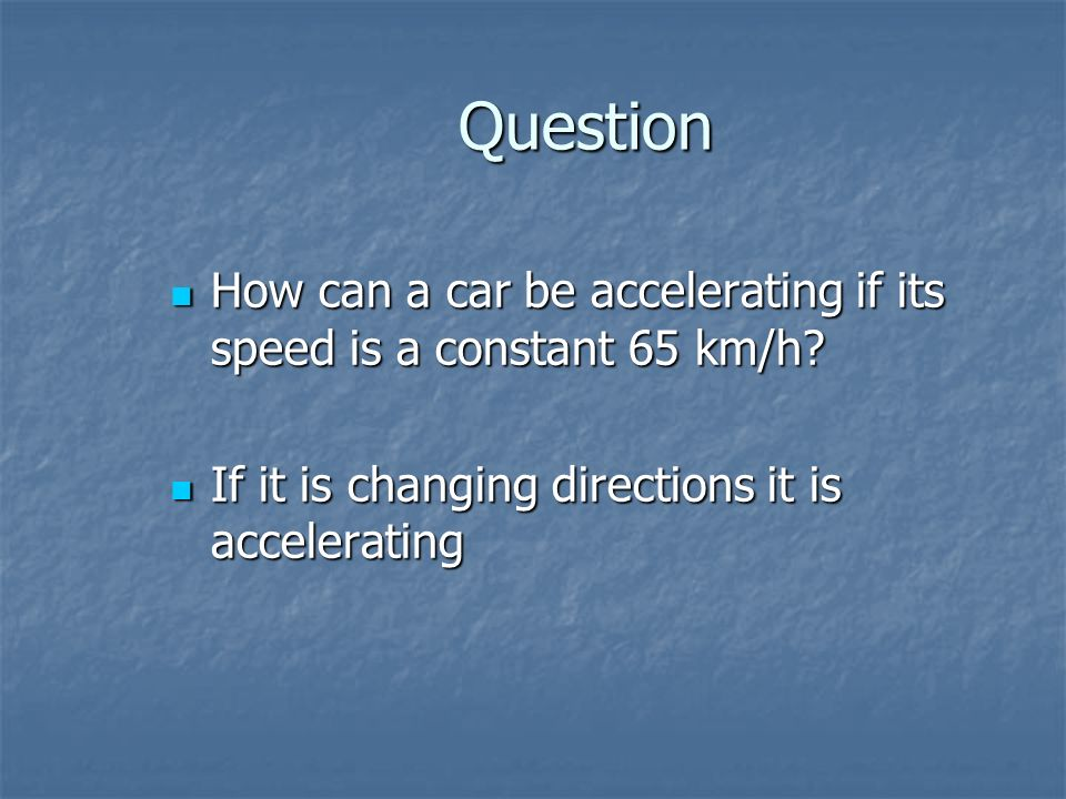 Question How can a car be accelerating if its speed is a constant 65 km/h.