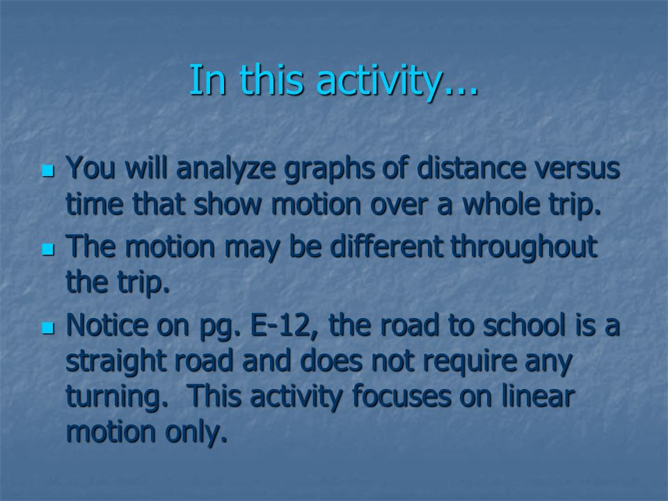 In this activity... You will analyze graphs of distance versus time that show motion over a whole trip.