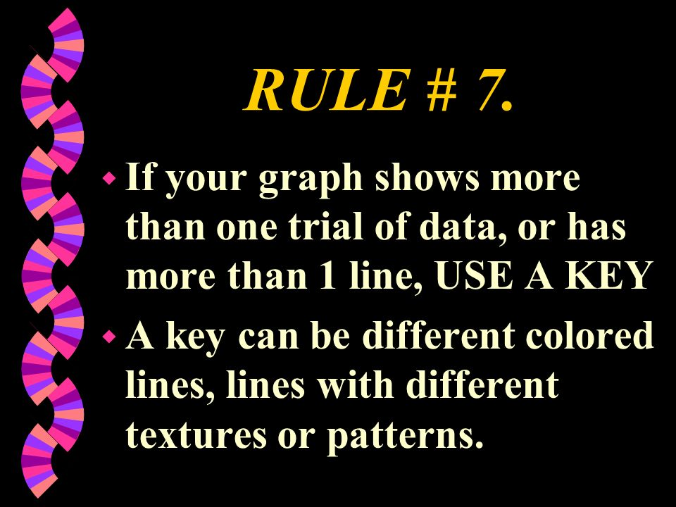 RULE # 7. If your graph shows more than one trial of data, or has more than 1 line, USE A KEY.