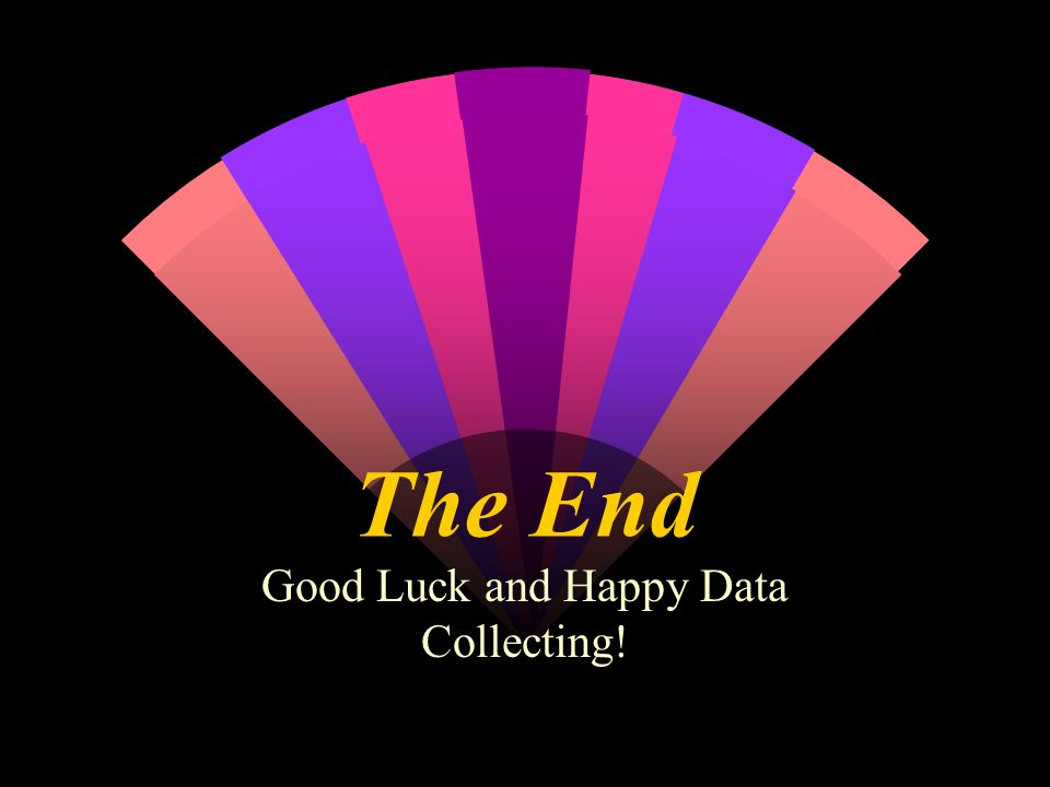 Good Luck and Happy Data Collecting!
