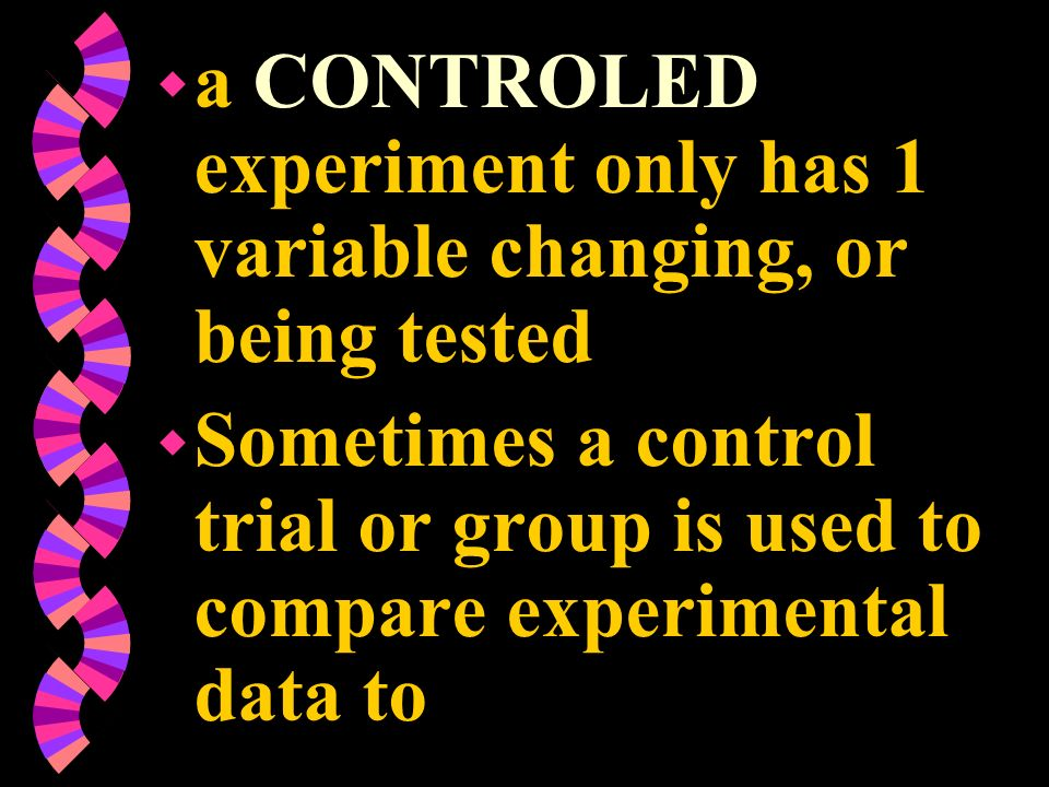 a CONTROLED experiment only has 1 variable changing, or being tested