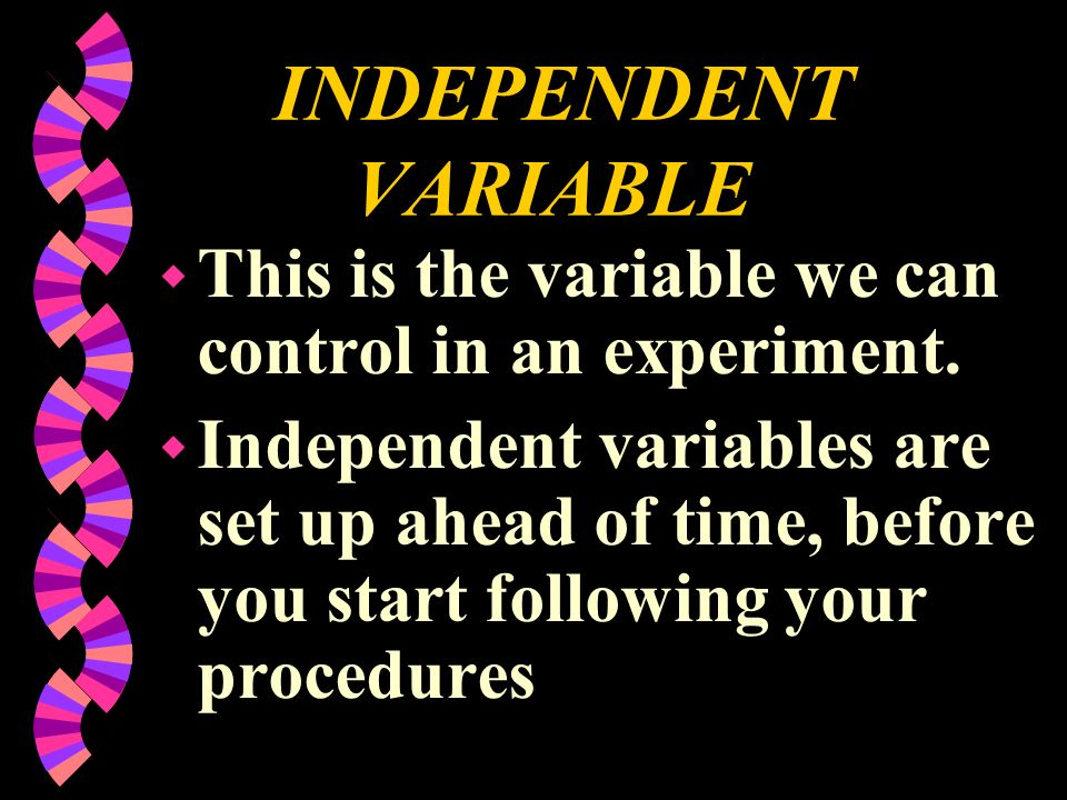 INDEPENDENT VARIABLE This is the variable we can control in an experiment.