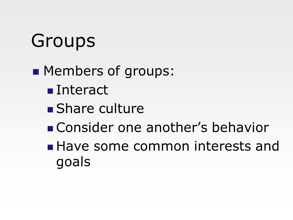 Groups Members of groups: Interact Share culture