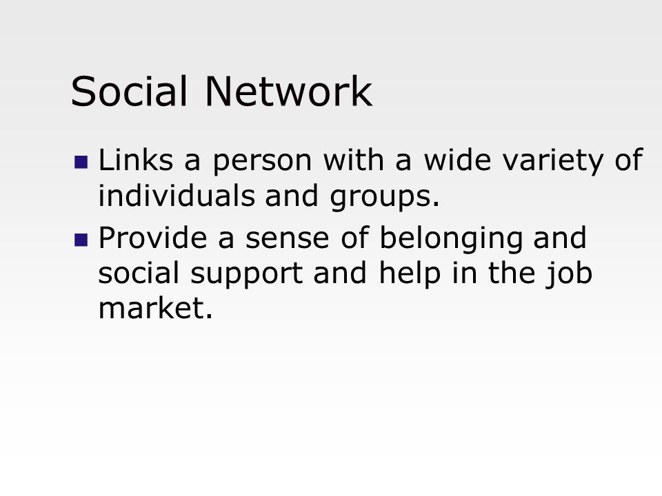 Social Network Links a person with a wide variety of individuals and groups.
