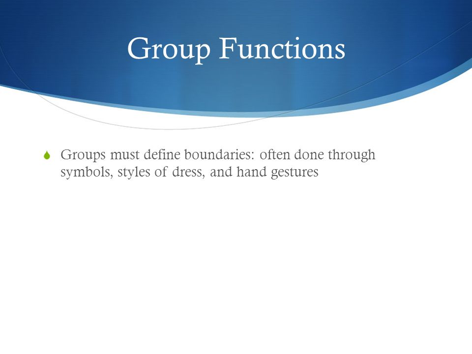 Group Functions Groups must define boundaries: often done through symbols, styles of dress, and hand gestures.