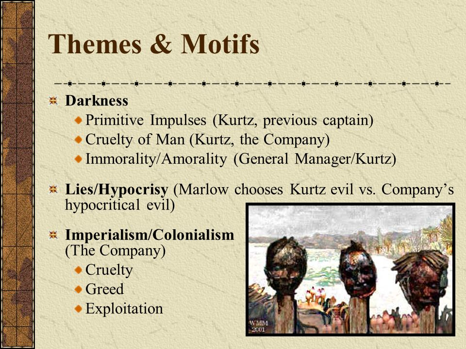 Themes & Motifs Darkness Primitive Impulses (Kurtz, previous captain)