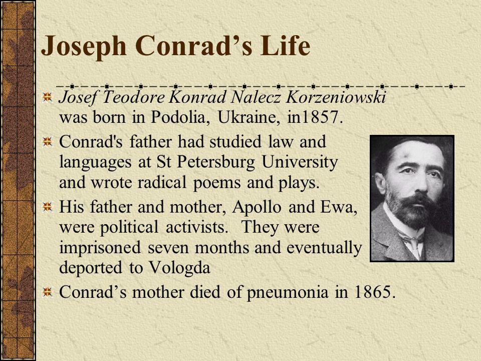 Joseph Conrad's Life Josef Teodore Konrad Nalecz Korzeniowski was born in Podolia, Ukraine, in1857.