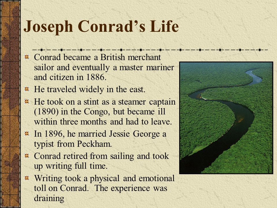 Joseph Conrad's Life Conrad became a British merchant sailor and eventually a master mariner and citizen in 1886.