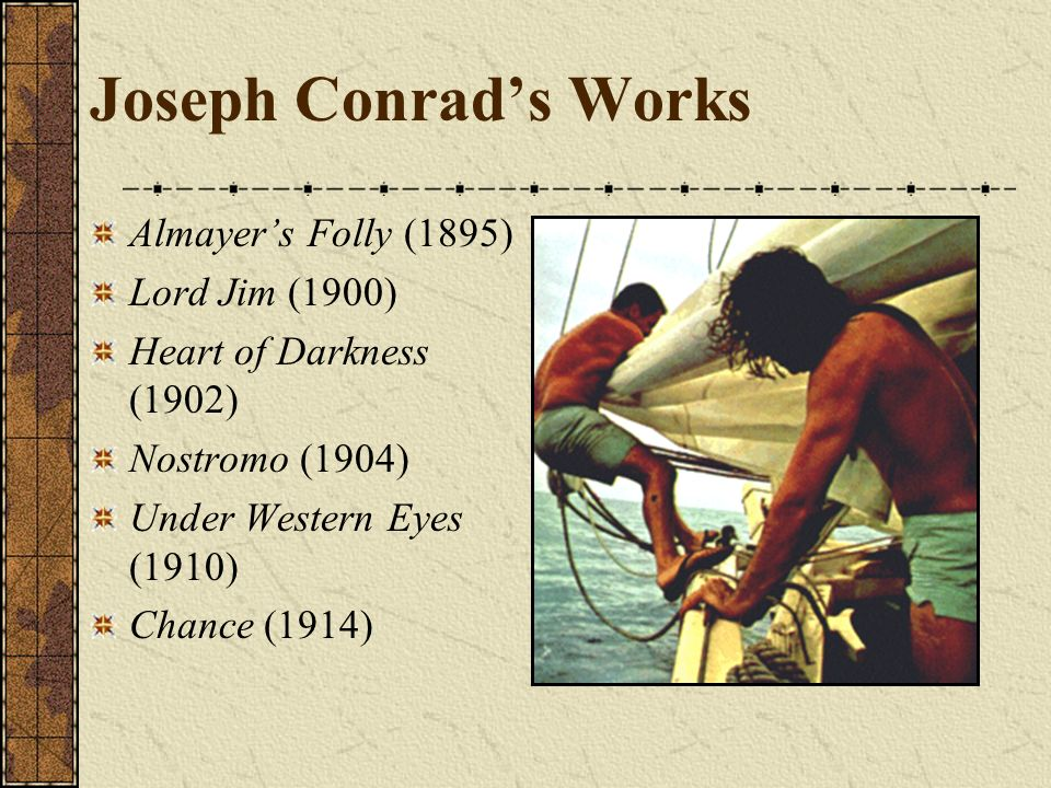 Joseph Conrad's Works Almayer's Folly (1895) Lord Jim (1900)