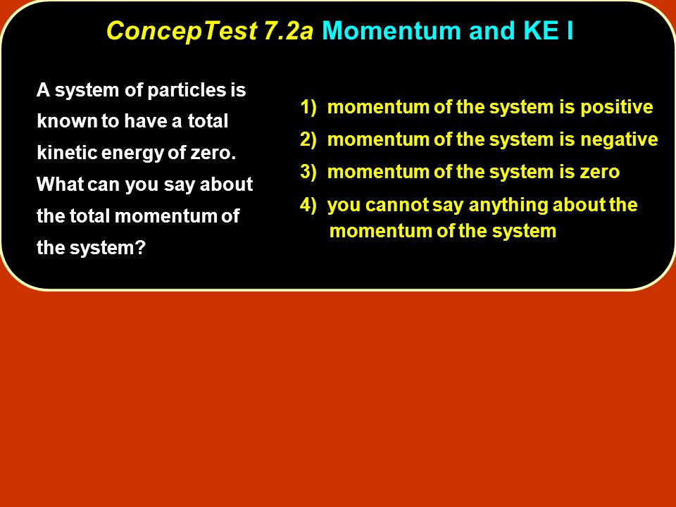 ConcepTest 7.2a Momentum and KE I