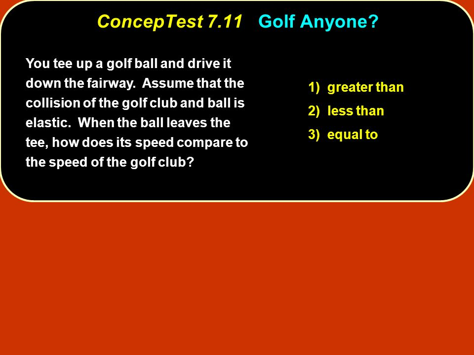 ConcepTest 7.11 Golf Anyone