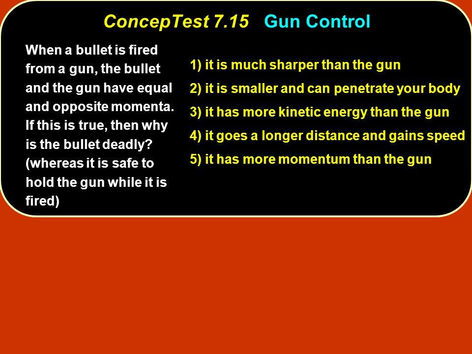 ConcepTest 7.15 Gun Control