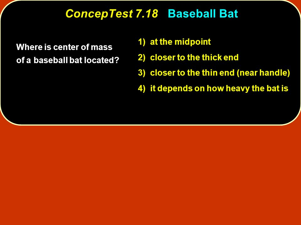 ConcepTest 7.18 Baseball Bat