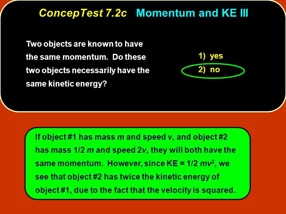 ConcepTest 7.2c Momentum and KE III
