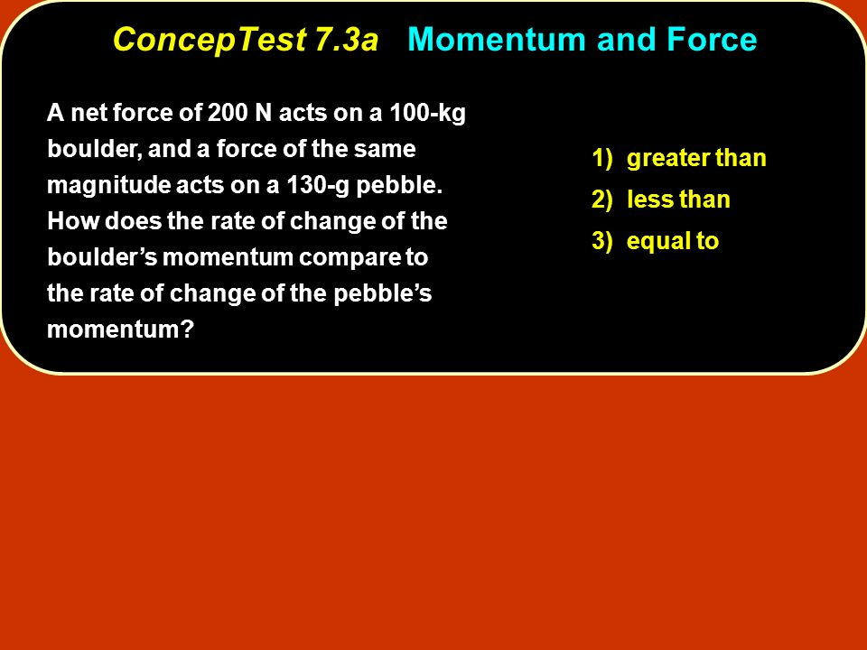 ConcepTest 7.3a Momentum and Force