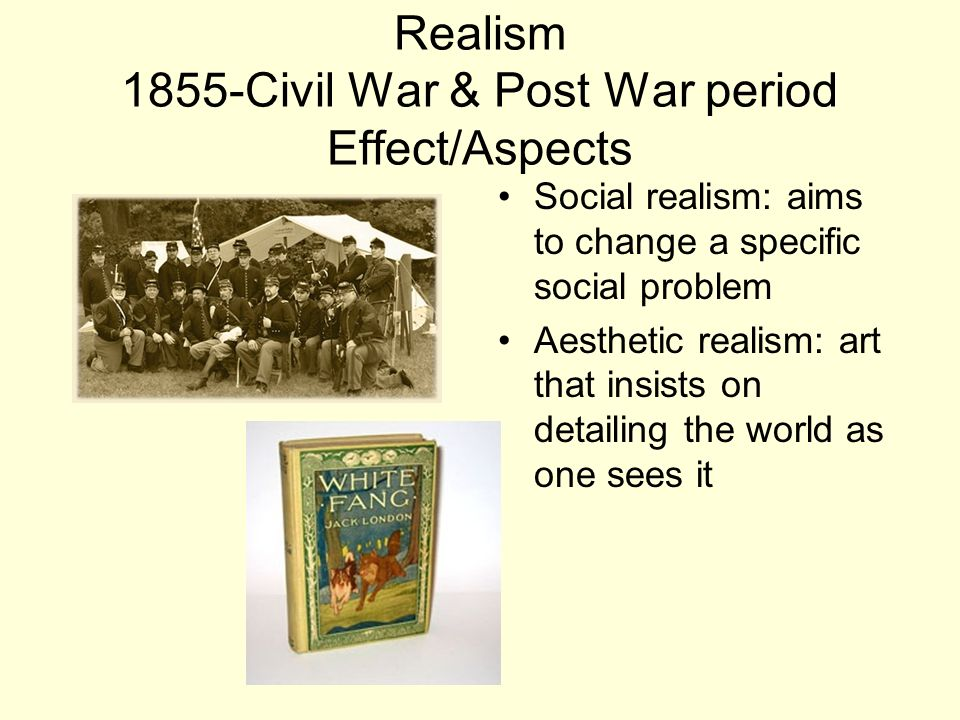 Realism 1855-Civil War & Post War period Effect/Aspects