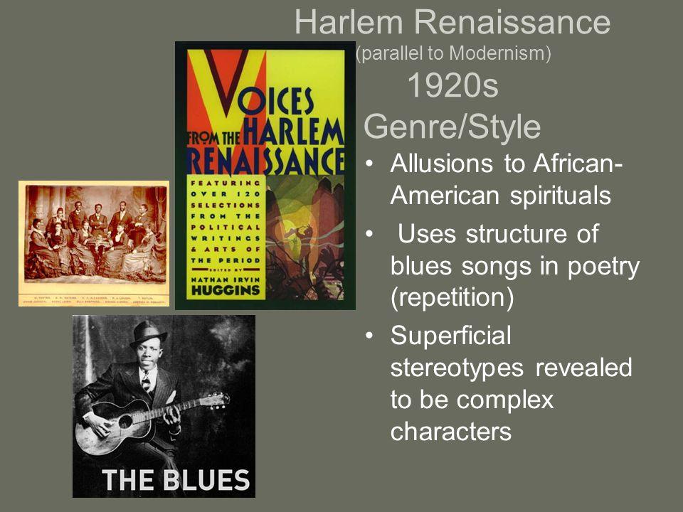Harlem Renaissance (parallel to Modernism) 1920s Genre/Style