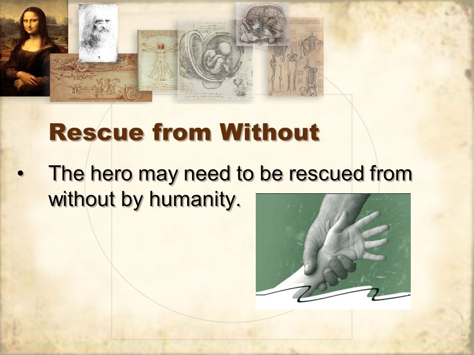 Rescue from Without The hero may need to be rescued from without by humanity.