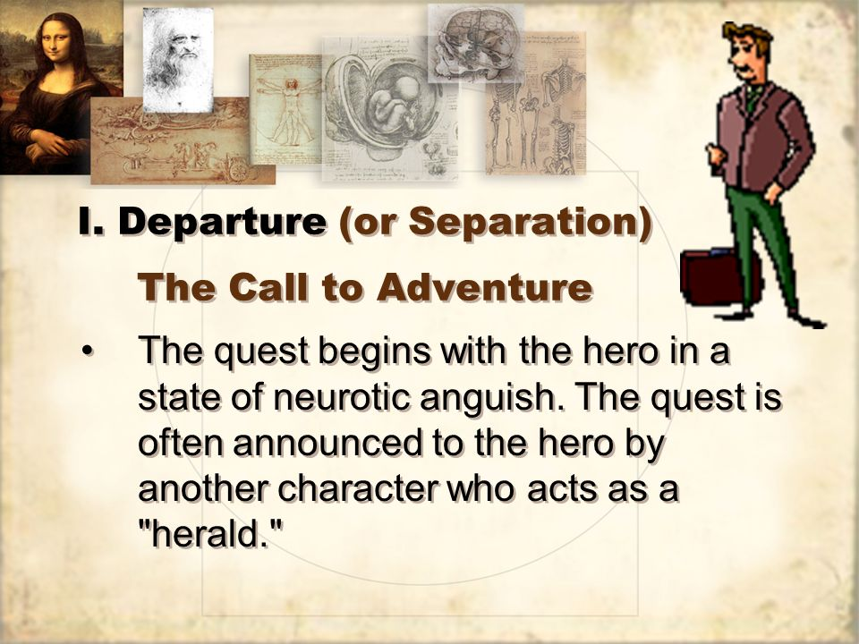 I. Departure (or Separation) The Call to Adventure