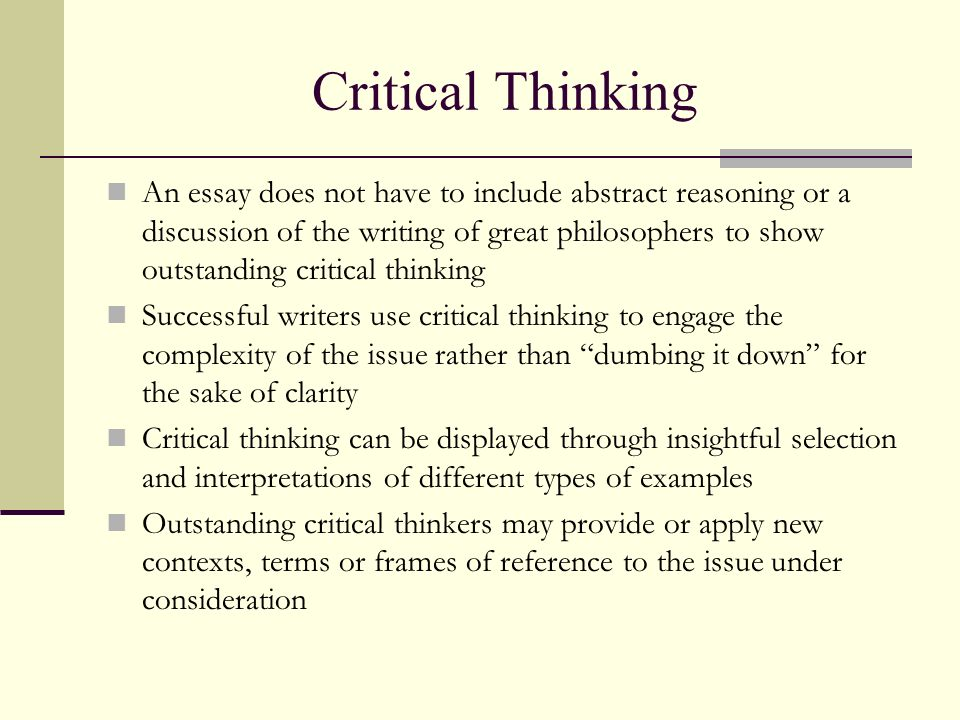 crittical thinking essay Critical thinking occurs when a person thinks about a subject or problem to where the improvement of the quality of ones own thinking using skillful analogies, then assessing and reconstructing them a few important skills that is learned through critical thinking is learning how to discipline.