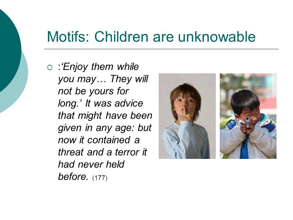 Motifs: Children are unknowable