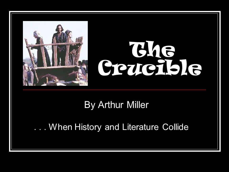 essays on the crucible by arthur miller The novel, the crucible was written in 1953 by arthur miller, which was based on the salem witch trials existing in the late 1600s in the play, abigail and several other young women accuse innocent citizens of salem for the action of witchcraft.