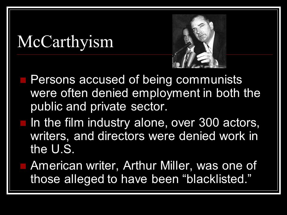 McCarthyism Persons accused of being communists were often denied employment in both the public and private sector.