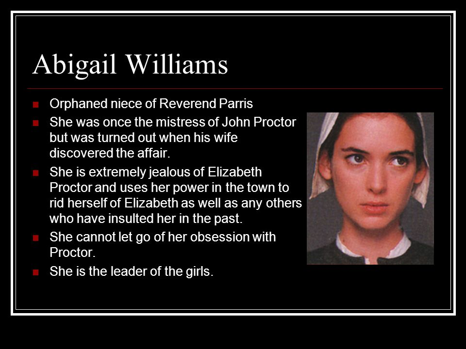 Abigail Williams Orphaned niece of Reverend Parris