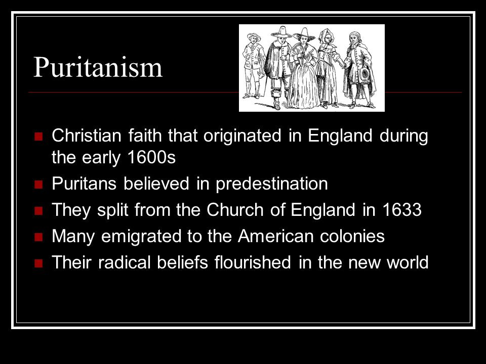 Puritanism Christian faith that originated in England during the early 1600s. Puritans believed in predestination.