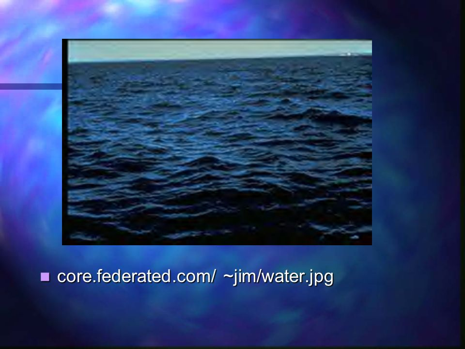 core.federated.com/ ~jim/water.jpg