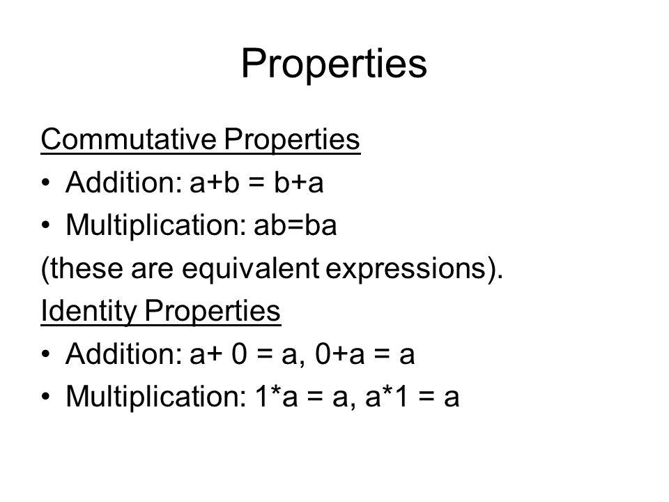 Properties Commutative Properties Addition: a+b = b+a
