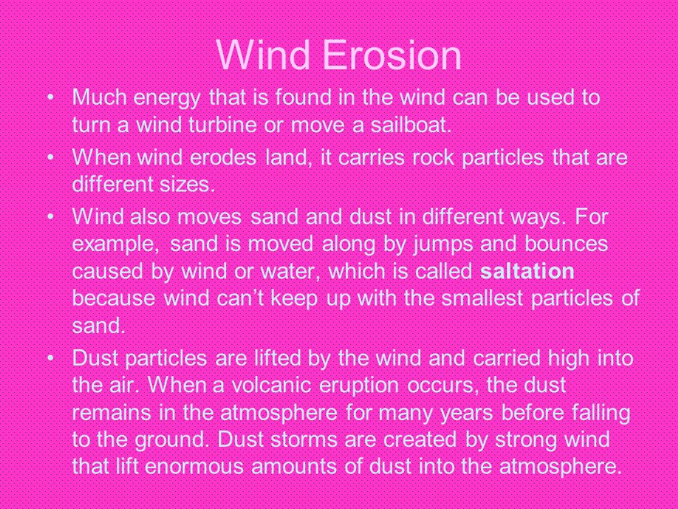 Wind Erosion Much energy that is found in the wind can be used to turn a wind turbine or move a sailboat.