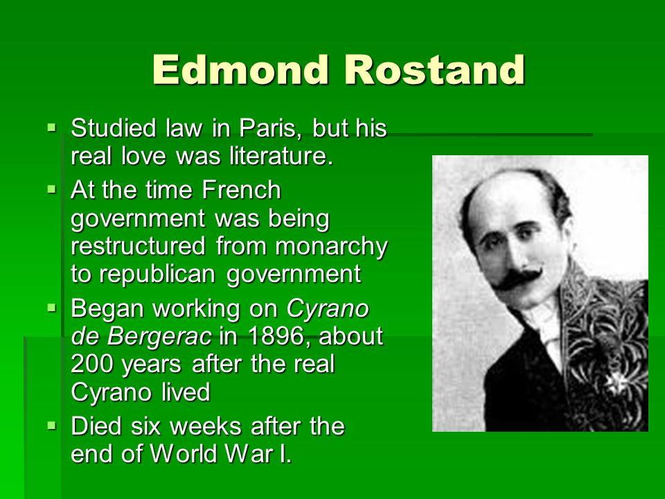 Edmond Rostand Studied law in Paris, but his real love was literature.