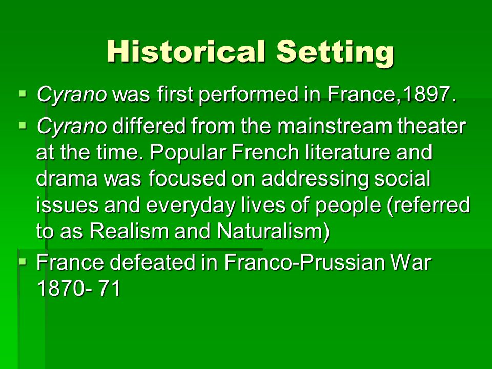 Historical Setting Cyrano was first performed in France,1897.