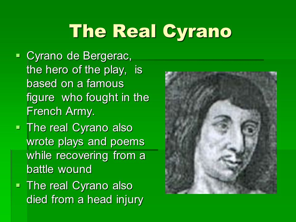 The Real Cyrano Cyrano de Bergerac, the hero of the play, is based on a famous figure who fought in the French Army.