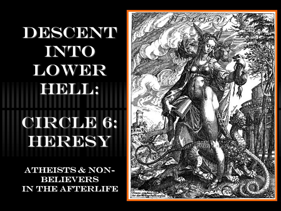 Descent into lower Hell: Circle 6: Heresy atheists & Non-believers in the afterlife