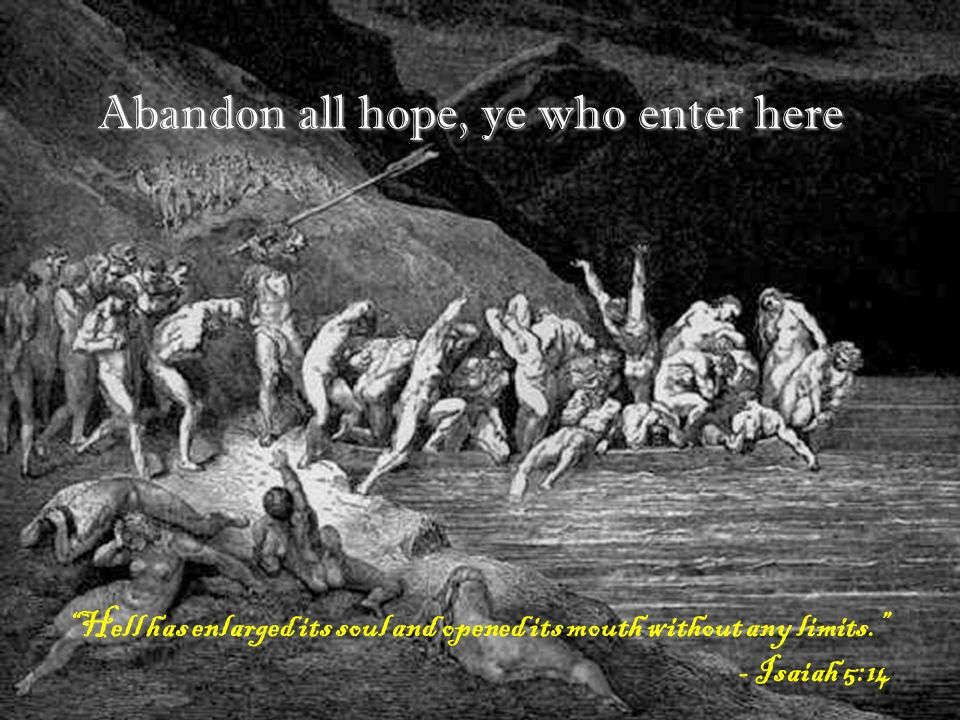 Abandon all hope, ye who enter here