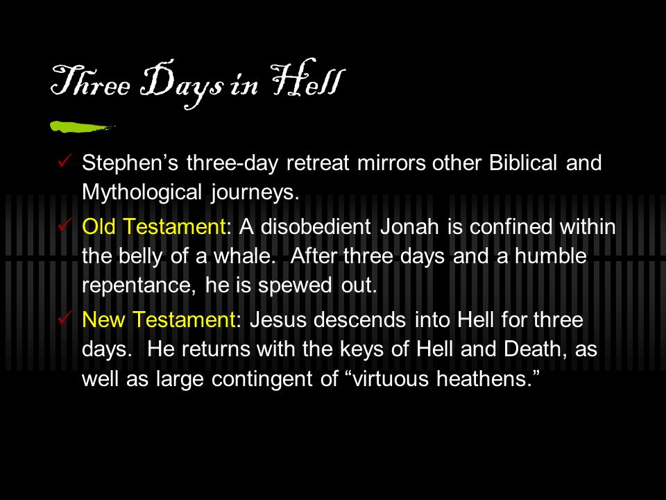 Three Days in HellStephen's three-day retreat mirrors other Biblical and Mythological journeys.
