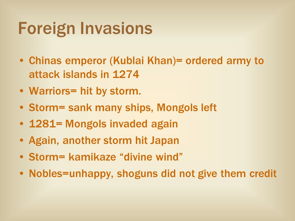 Foreign Invasions Chinas emperor (Kublai Khan)= ordered army to attack islands in 1274. Warriors= hit by storm.