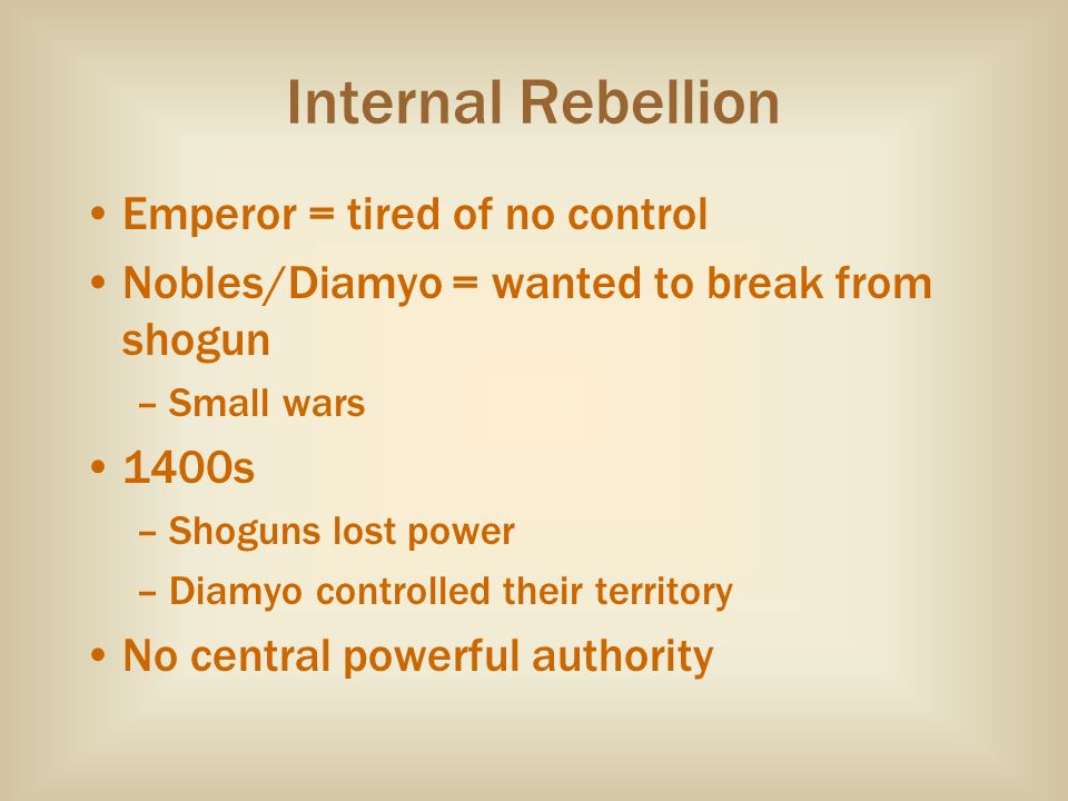 Internal Rebellion Emperor = tired of no control