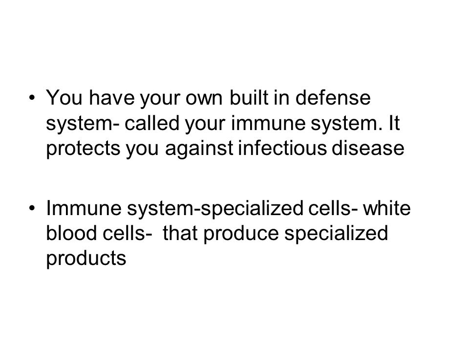 You have your own built in defense system- called your immune system