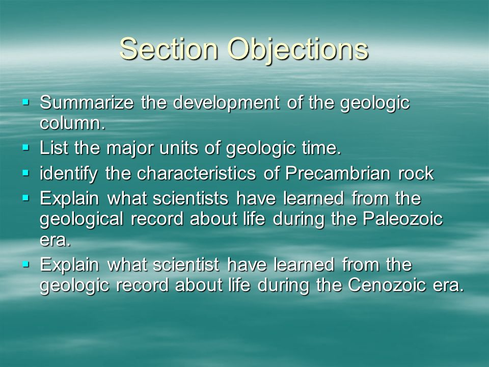 Section Objections Summarize the development of the geologic column.