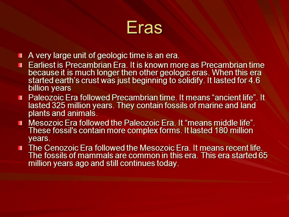 Eras A very large unit of geologic time is an era.