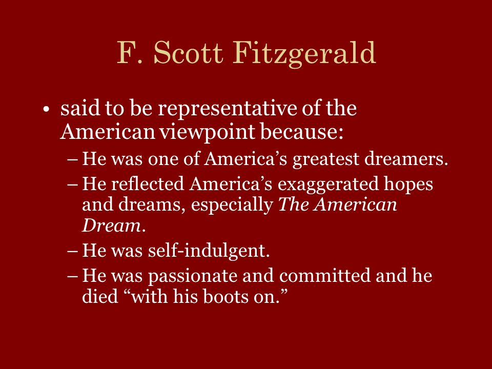 F. Scott Fitzgerald said to be representative of the American viewpoint because: He was one of America's greatest dreamers.