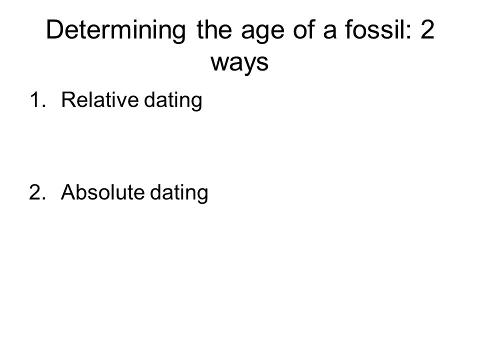 Determining the age of a fossil: 2 ways