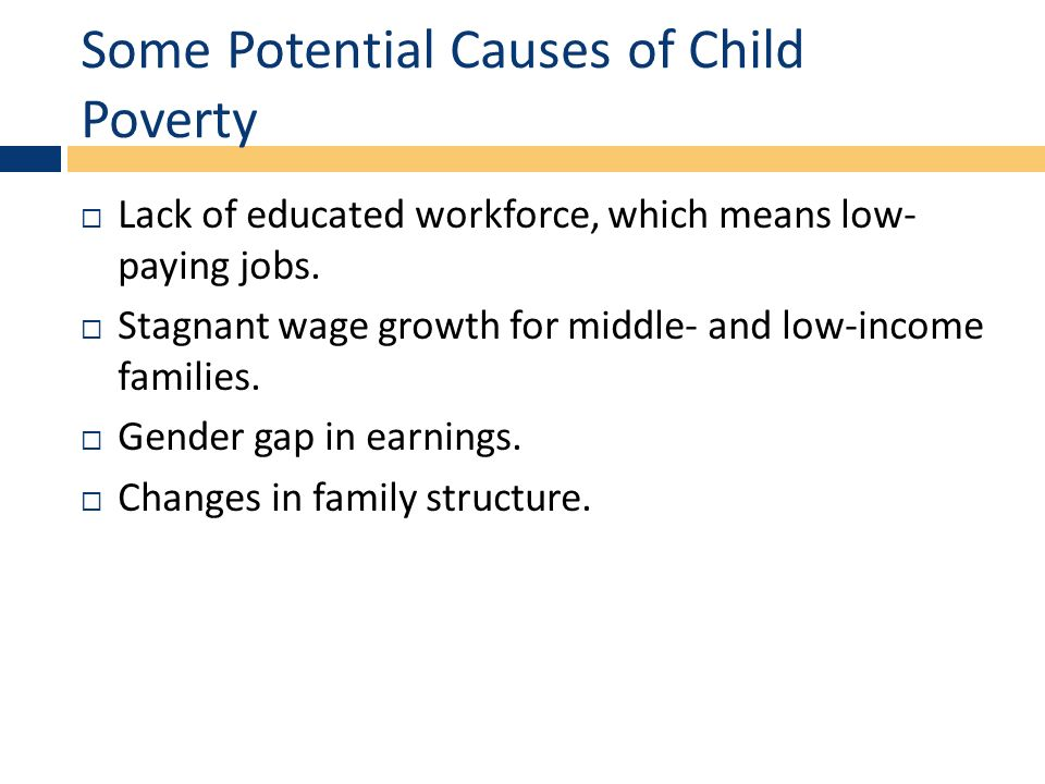 what is child poverty its causes and That solution is the clear, conscious and deliberate removal of the big five factors of poverty factors, causes and history: a factor and a cause are not quite the same thing a cause can be seen as something that contributes to the origin of a problem like poverty, while a factor can be seen as something that contributes to its.